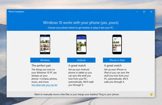 Windows 10 will be designed to integrate with the Windows apps on your iOS, Android, or Windows phone.
